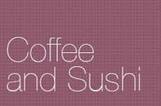 Coffee and Sushi